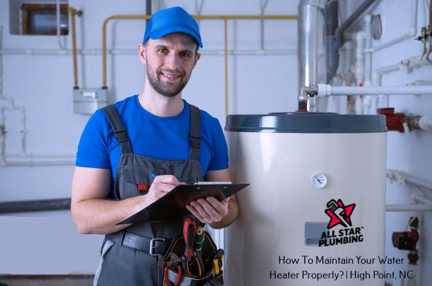 How to Maintain Your Water Heater Properly?